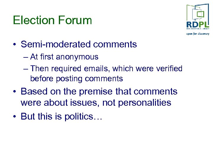 Election Forum • Semi-moderated comments – At first anonymous – Then required emails, which