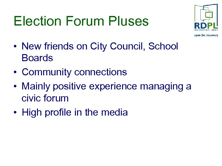 Election Forum Pluses • New friends on City Council, School Boards • Community connections