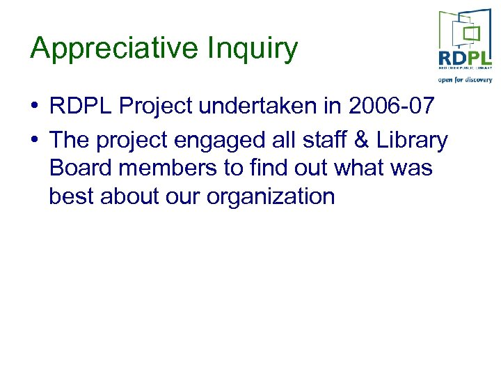Appreciative Inquiry • RDPL Project undertaken in 2006 -07 • The project engaged all