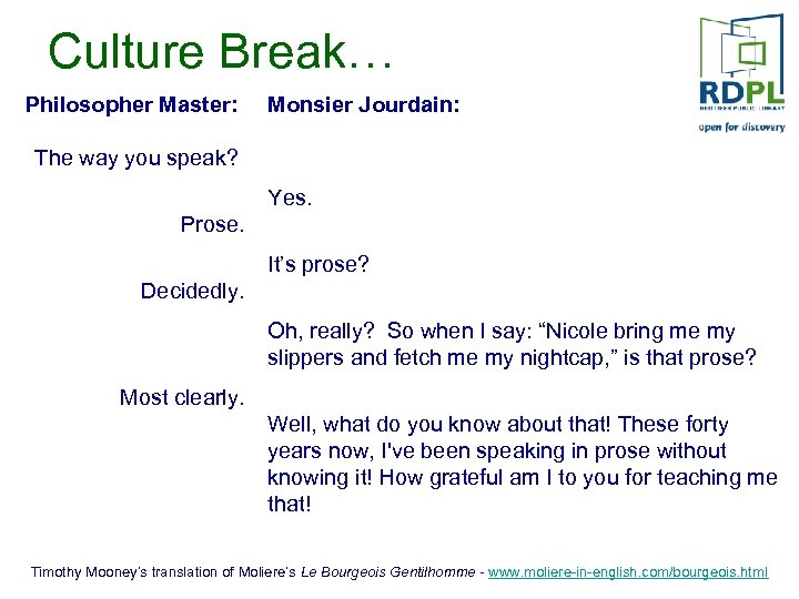 Culture Break… Philosopher Master: Monsier Jourdain: The way you speak? Yes. Prose. It's prose?