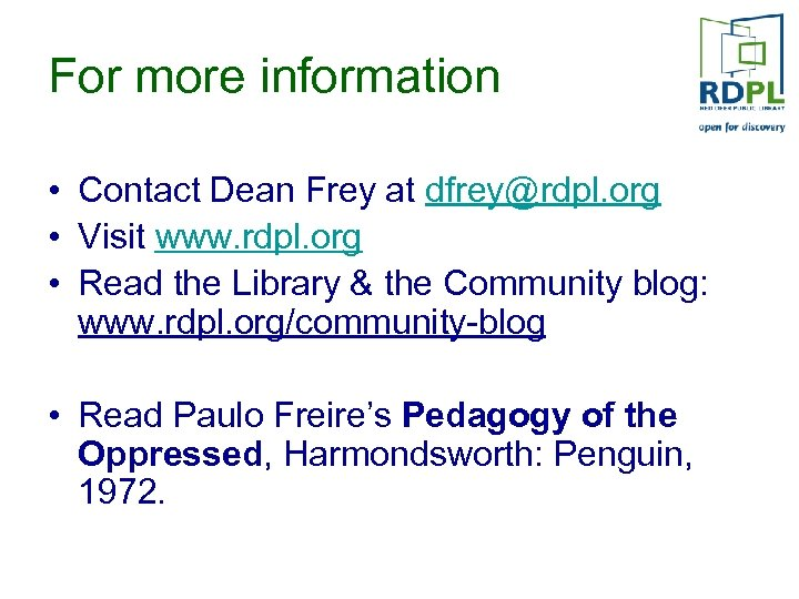 For more information • Contact Dean Frey at dfrey@rdpl. org • Visit www. rdpl.