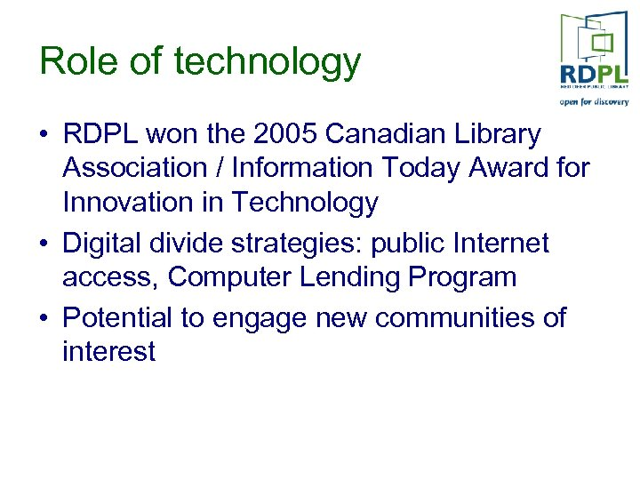 Role of technology • RDPL won the 2005 Canadian Library Association / Information Today