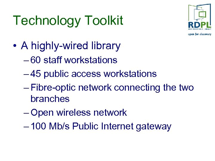 Technology Toolkit • A highly-wired library – 60 staff workstations – 45 public access