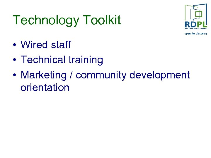 Technology Toolkit • Wired staff • Technical training • Marketing / community development orientation