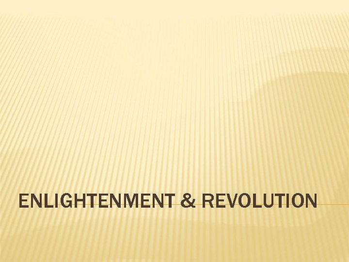 ENLIGHTENMENT & REVOLUTION