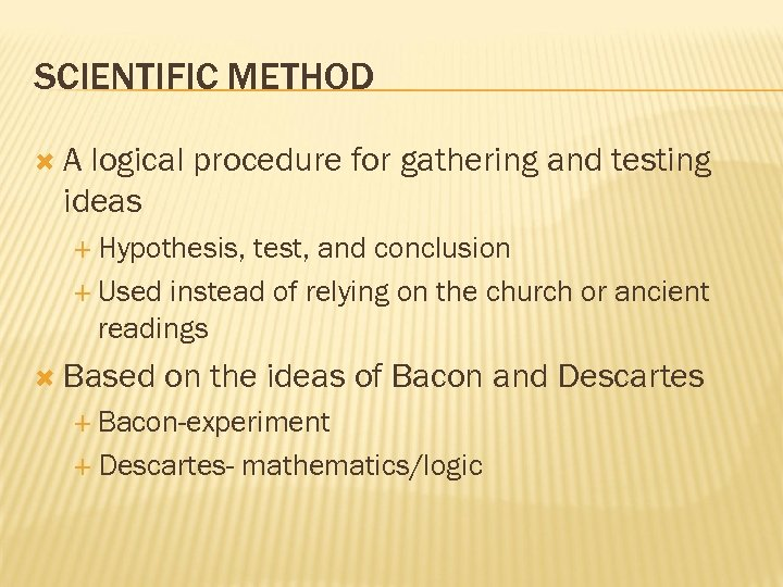 SCIENTIFIC METHOD A logical procedure for gathering and testing ideas Hypothesis, test, and conclusion