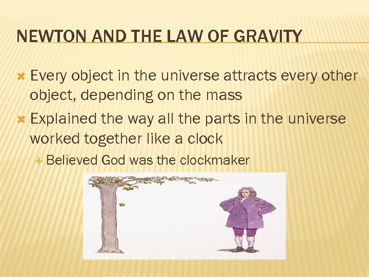 NEWTON AND THE LAW OF GRAVITY Every object in the universe attracts every other