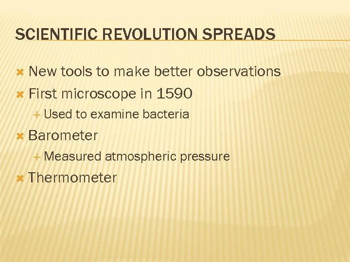 SCIENTIFIC REVOLUTION SPREADS New tools to make better observations First microscope in 1590 Used