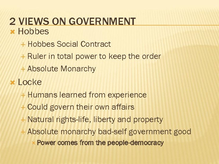 2 VIEWS ON GOVERNMENT Hobbes Social Contract Ruler in total power to keep the