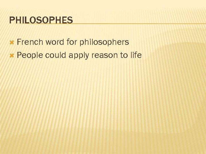 PHILOSOPHES French word for philosophers People could apply reason to life