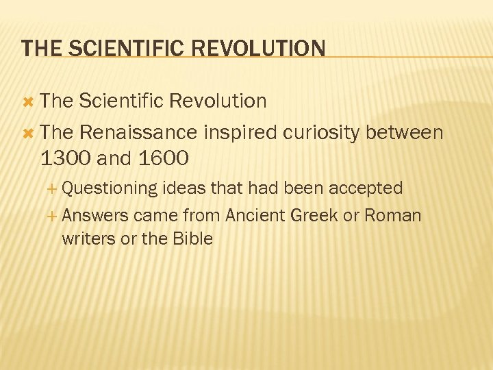 THE SCIENTIFIC REVOLUTION The Scientific Revolution The Renaissance inspired curiosity between 1300 and 1600
