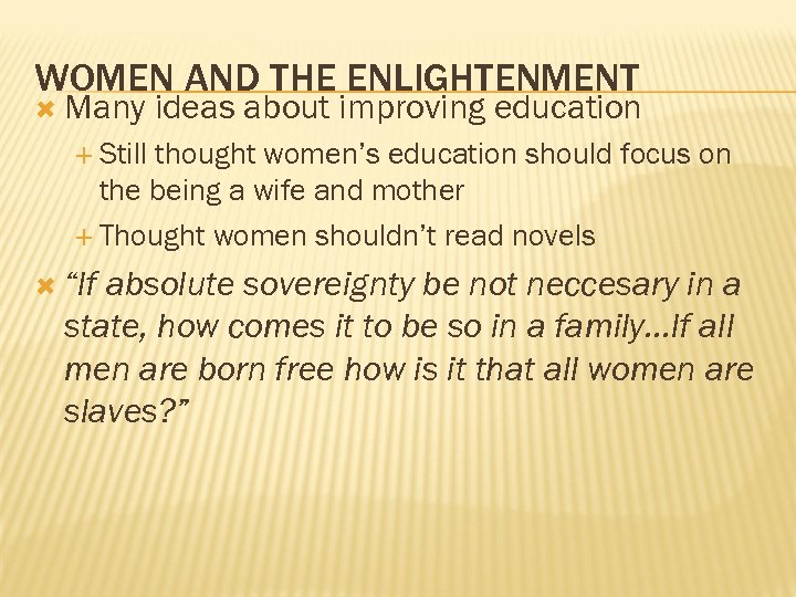 WOMEN AND THE ENLIGHTENMENT Many ideas about improving education Still thought women's education should