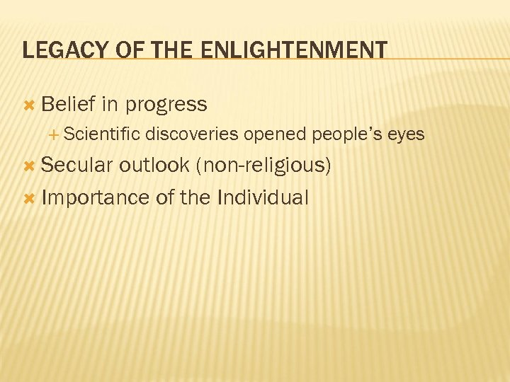 LEGACY OF THE ENLIGHTENMENT Belief in progress Scientific Secular discoveries opened people's eyes outlook