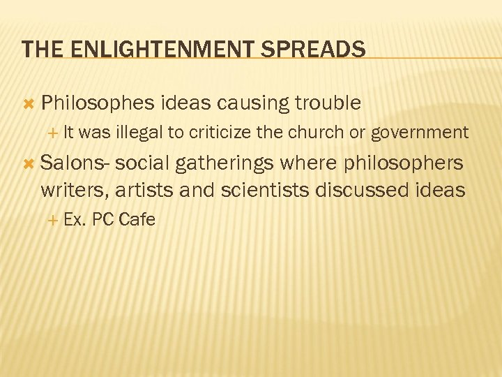 THE ENLIGHTENMENT SPREADS Philosophes It ideas causing trouble was illegal to criticize the church