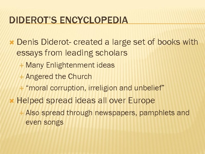 DIDEROT'S ENCYCLOPEDIA Denis Diderot- created a large set of books with essays from leading