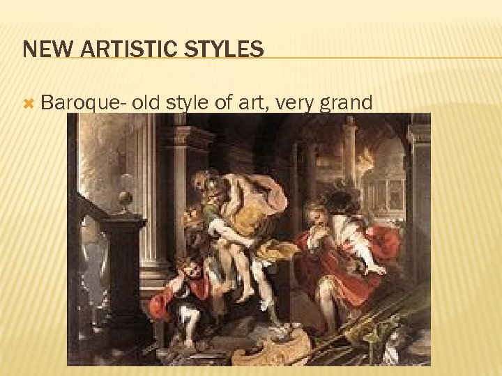 NEW ARTISTIC STYLES Baroque- old style of art, very grand