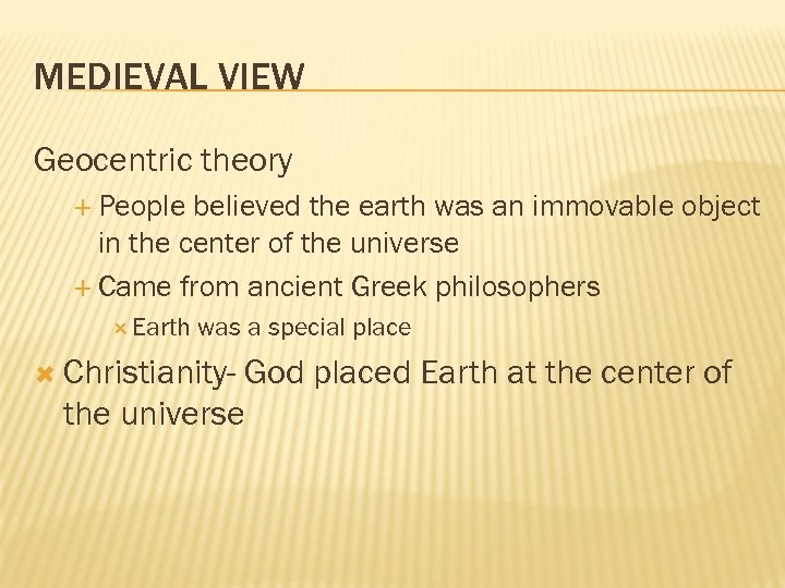 MEDIEVAL VIEW Geocentric theory People believed the earth was an immovable object in the