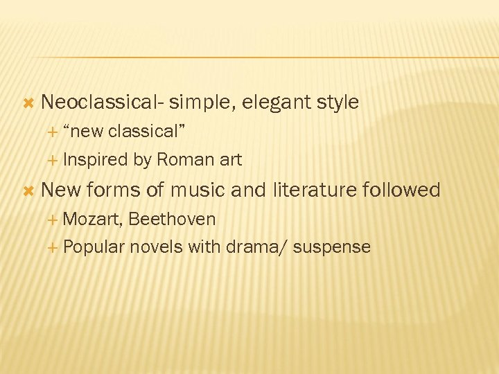 "Neoclassical- simple, elegant style ""new classical"" Inspired by Roman art New forms of"