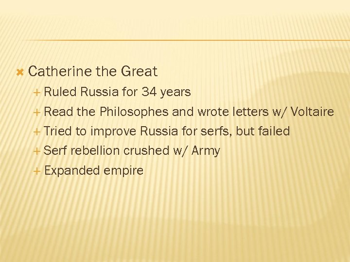 Catherine Ruled the Great Russia for 34 years Read the Philosophes and wrote