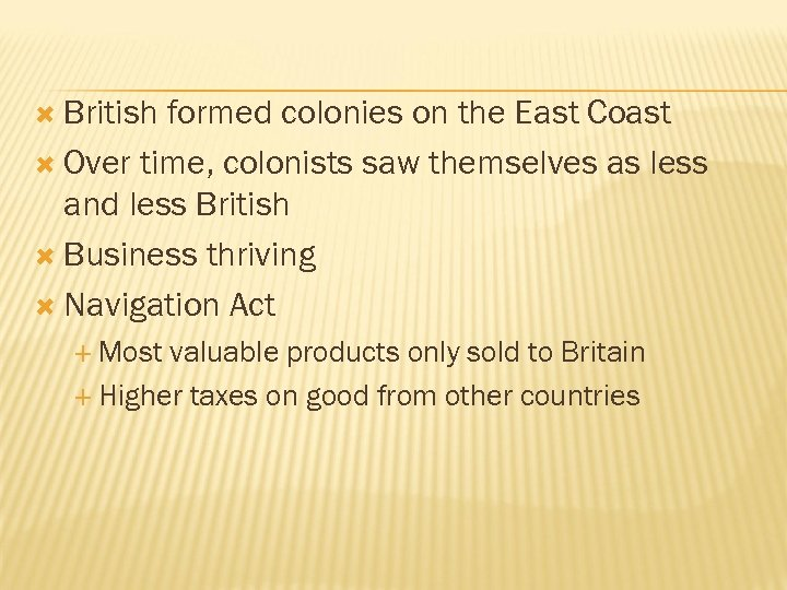 British formed colonies on the East Coast Over time, colonists saw themselves as