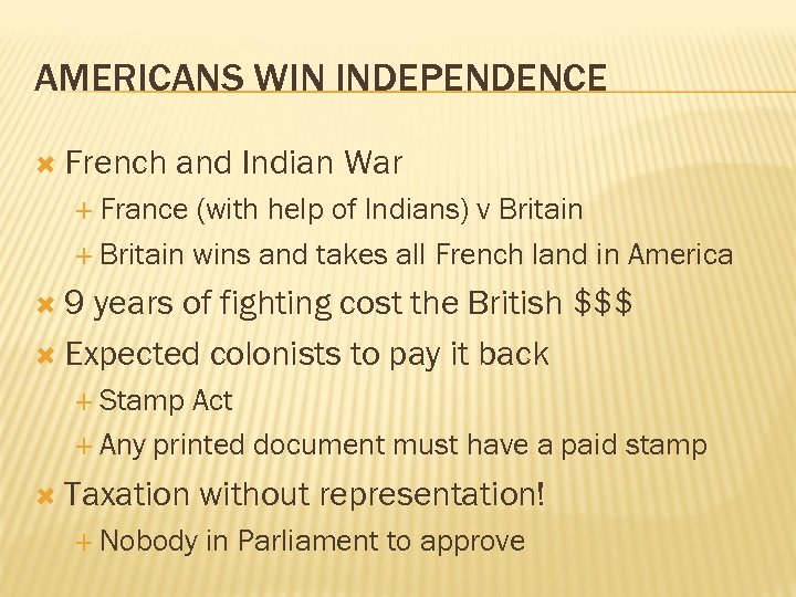 AMERICANS WIN INDEPENDENCE French and Indian War France (with help of Indians) v Britain