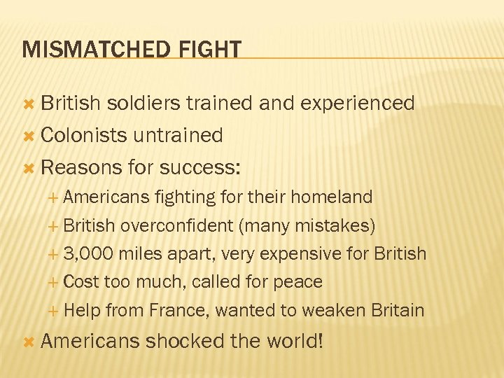 MISMATCHED FIGHT British soldiers trained and experienced Colonists untrained Reasons for success: Americans fighting