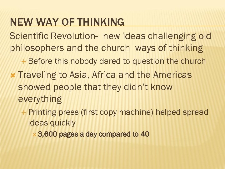 NEW WAY OF THINKING Scientific Revolution- new ideas challenging old philosophers and the church