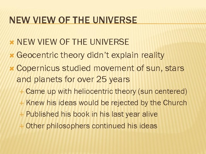 NEW VIEW OF THE UNIVERSE Geocentric theory didn't explain reality Copernicus studied movement of