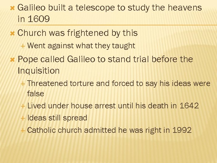 Galileo built a telescope to study the heavens in 1609 Church was frightened
