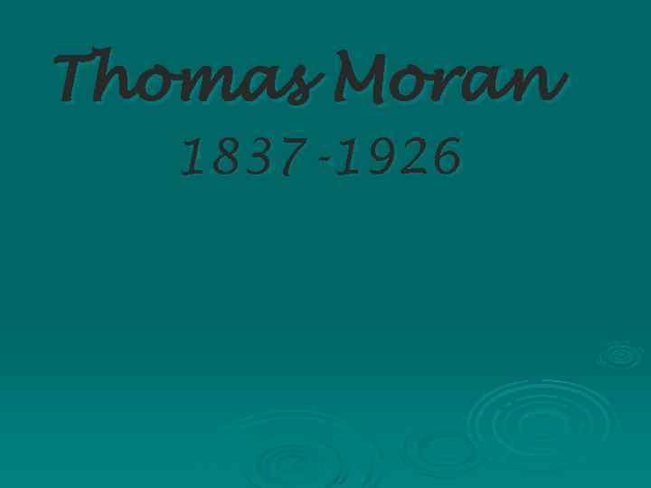 Thomas Moran 1837 -1926