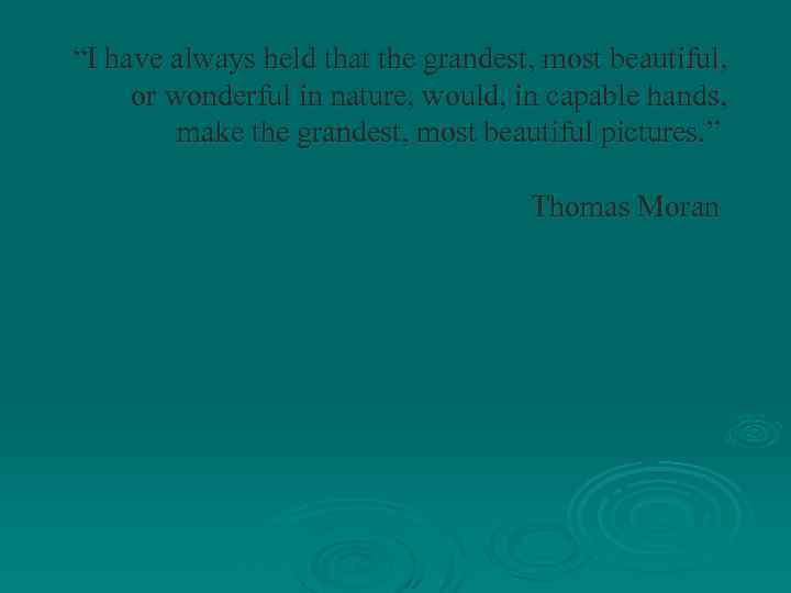 """""""I have always held that the grandest, most beautiful, or wonderful in nature, would,"""