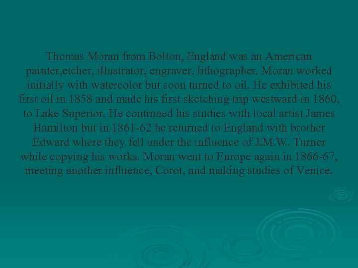 Thomas Moran from Bolton, England was an American painter, etcher, illustrator, engraver, lithographer. Moran