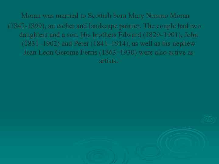 Moran was married to Scottish born Mary Nimmo Moran (1842 -1899), an etcher and
