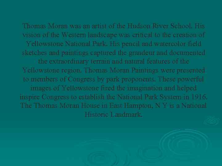 Thomas Moran was an artist of the Hudson River School. His vision of the