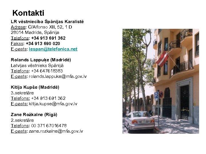 Kontakti LR vēstniecība Spānijas Karalistē Adrese: C/Alfonso XII, 52, 1 D 28014 Madride, Spānija