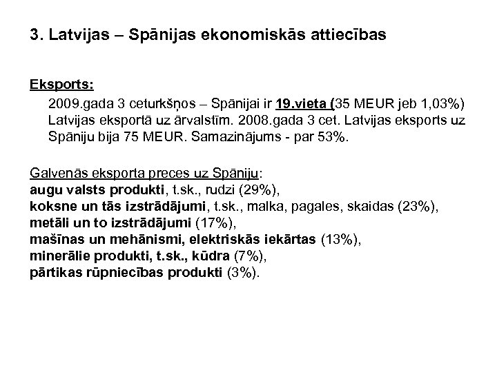 3. Latvijas – Spānijas ekonomiskās attiecības Eksports: 2009. gada 3 ceturkšņos – Spānijai ir