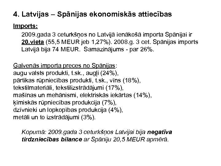 4. Latvijas – Spānijas ekonomiskās attiecības Imports: 2009. gada 3 ceturkšņos no Latvijā ienākošā