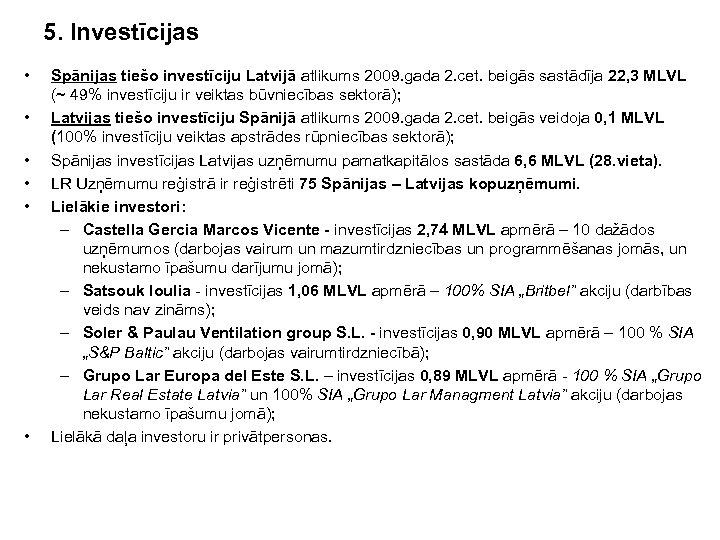 5. Investīcijas • • • Spānijas tiešo investīciju Latvijā atlikums 2009. gada 2. cet.
