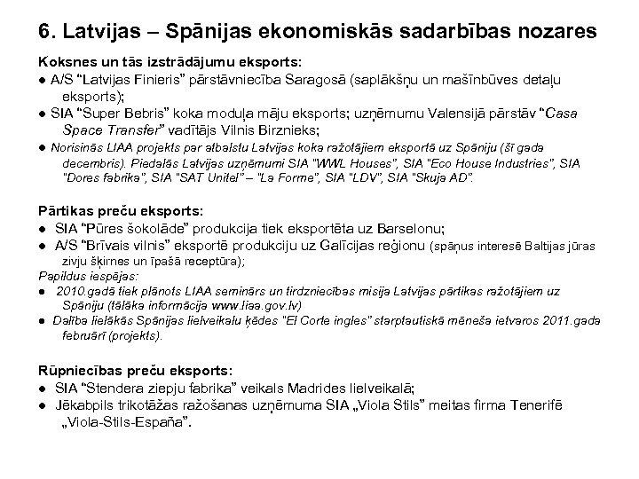 6. Latvijas – Spānijas ekonomiskās sadarbības nozares Koksnes un tās izstrādājumu eksports: ● A/S