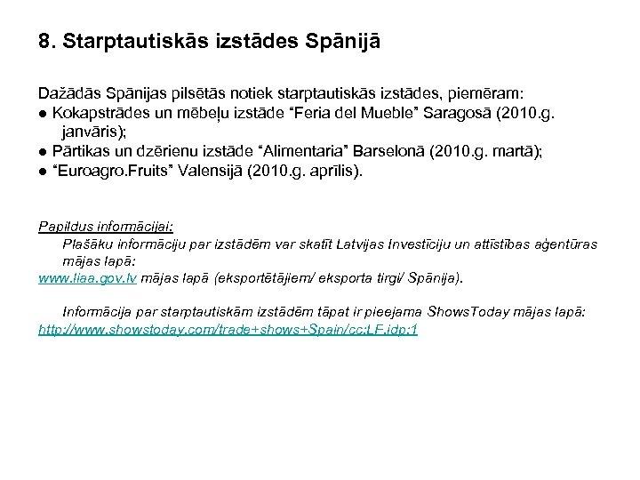 8. Starptautiskās izstādes Spānijā Dažādās Spānijas pilsētās notiek starptautiskās izstādes, piemēram: ● Kokapstrādes un