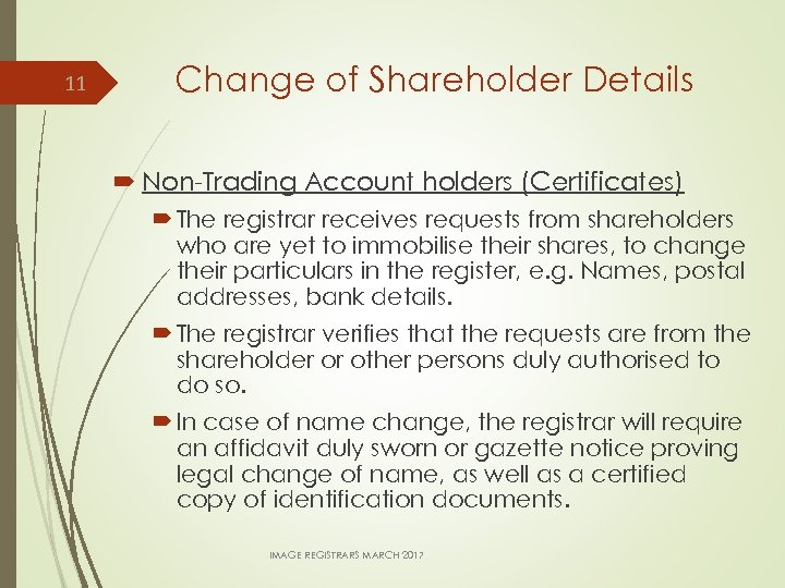 11 Change of Shareholder Details Non-Trading Account holders (Certificates) The registrar receives requests from