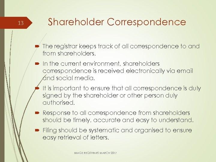 13 Shareholder Correspondence The registrar keeps track of all correspondence to and from shareholders.