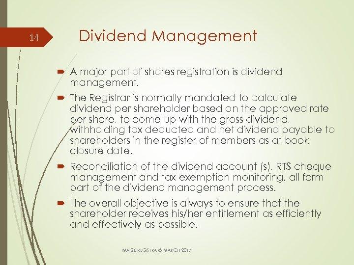 14 Dividend Management A major part of shares registration is dividend management. The Registrar