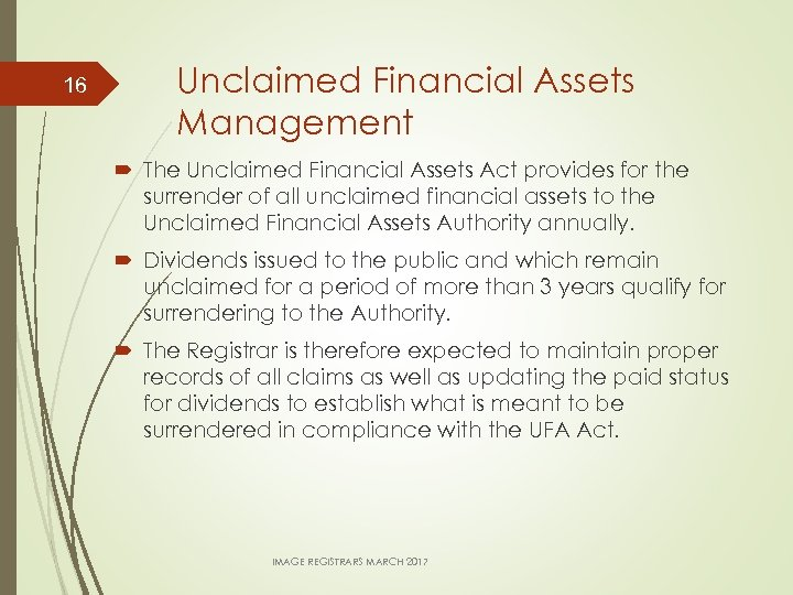 16 Unclaimed Financial Assets Management The Unclaimed Financial Assets Act provides for the surrender
