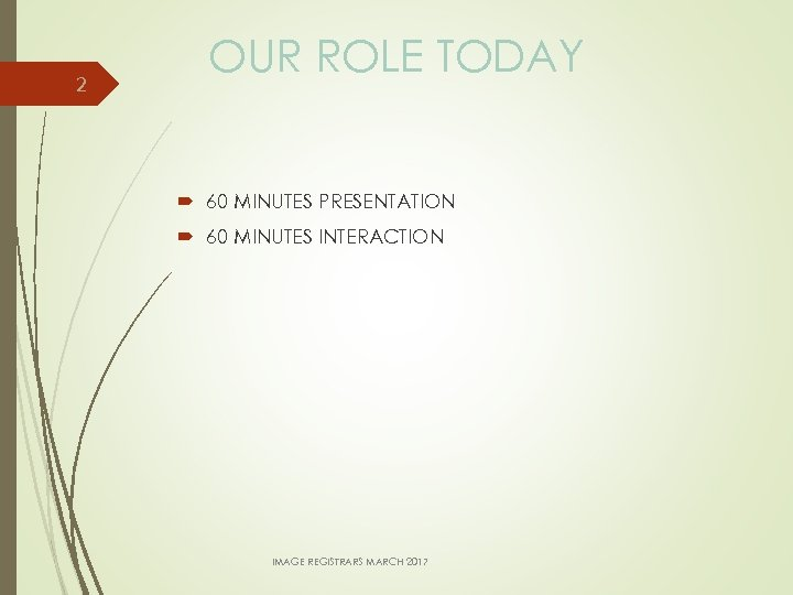 2 OUR ROLE TODAY 60 MINUTES PRESENTATION 60 MINUTES INTERACTION IMAGE REGISTRARS MARCH 2017