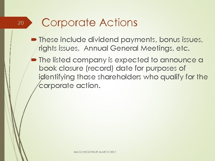 20 Corporate Actions These include dividend payments, bonus issues, rights issues, Annual General Meetings,
