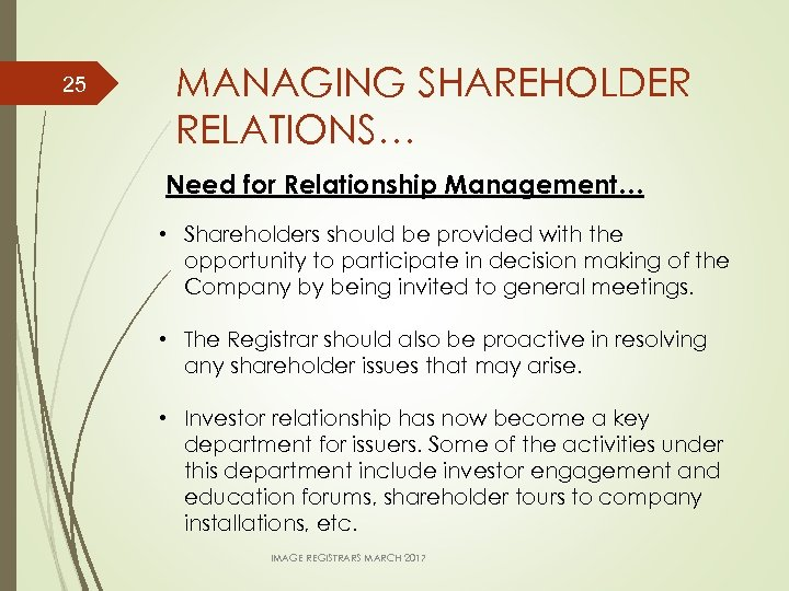 25 MANAGING SHAREHOLDER RELATIONS… Need for Relationship Management… • Shareholders should be provided with