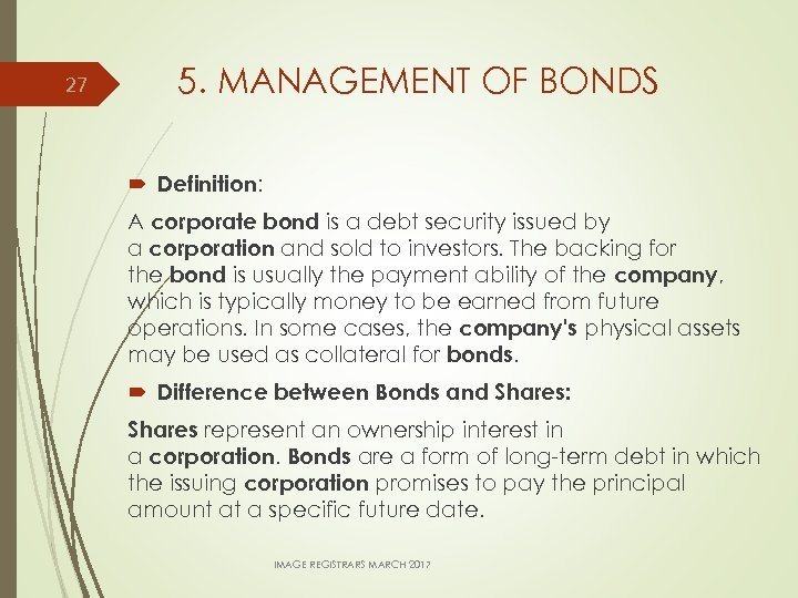27 5. MANAGEMENT OF BONDS Definition: A corporate bond is a debt security issued