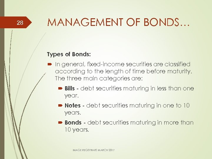 28 MANAGEMENT OF BONDS… Types of Bonds: In general, fixed-income securities are classified according
