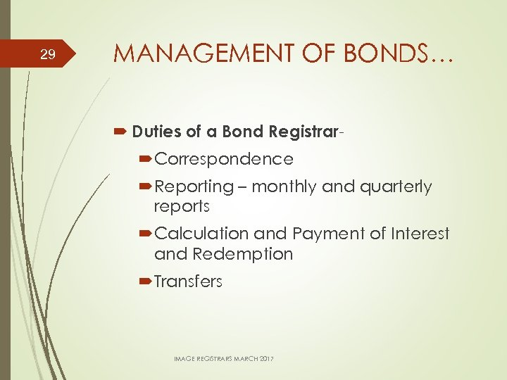 29 MANAGEMENT OF BONDS… Duties of a Bond Registrar Correspondence Reporting – monthly and
